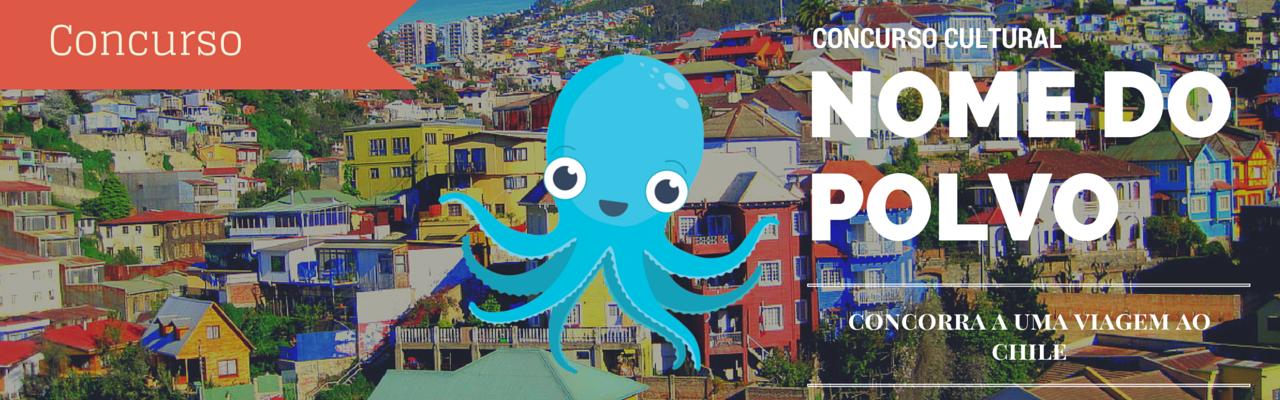 Concurso Cultural Nome do Polvo: uma viagem para a Santiago no Chile com acompanhante para quem der o melhor nome ao nosso Polvinho