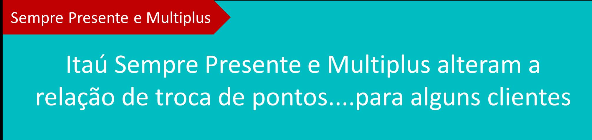 Mudança no programa de fidelidade Itaú Sempre Presente por Multiplus